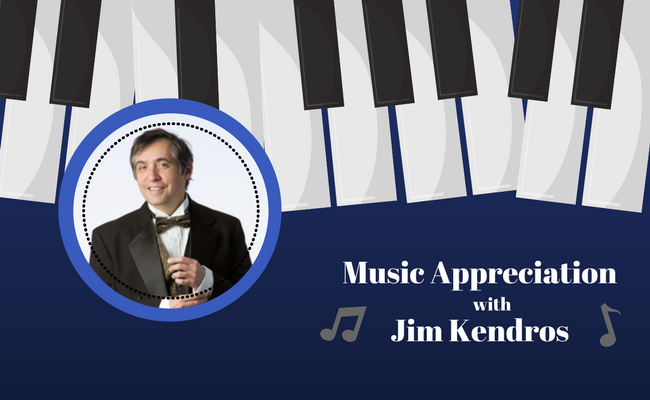 Music Appreciation with Jim Kendros!