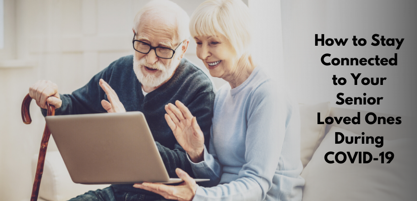 4 Easy Ways to Stay Connected to Your Senior Loved Ones During COVID-19