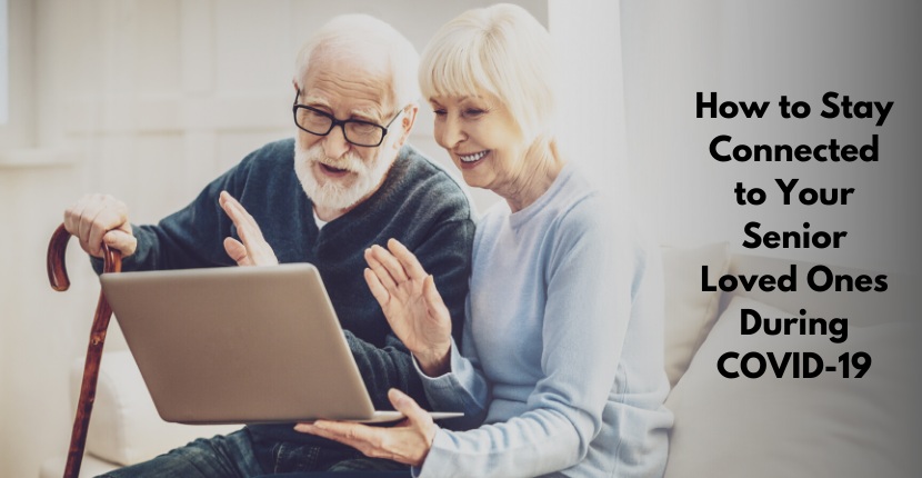 How to Stay Connected to Your Senior Loved Ones During COVID-19